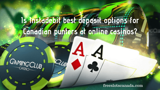 Is Instadebit best deposit options for Canadian punters at online casinos