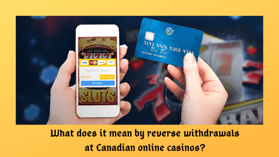 Reverse withdrawals at Canadian casinos