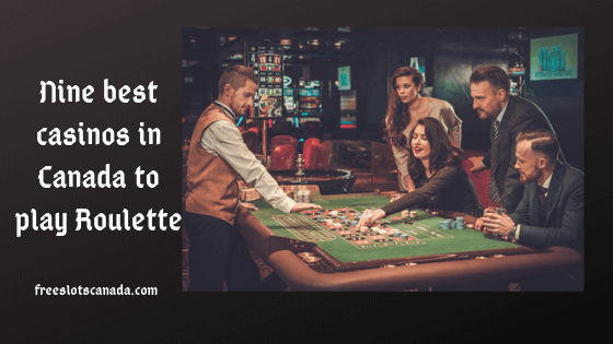 Nine best casinos in Canada to play Roulette